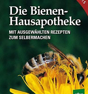Die Bienen Hausapotheke: Mit ausgewählten Rezepten zum Selbermachen: 100 ausgewählte Rezepte zum Selbermachen